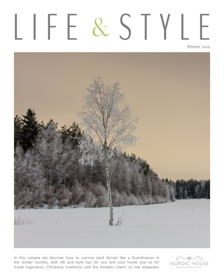 Nordic House  |  Life & Style Magazine  |  In this volume we discover how to survive (and thrive) like a Scandinavian in the winter months, with life and style tips for you and your home. Join us for travel inspiration, the spirit of Christmas, and the timeless charm of real sheepskin.