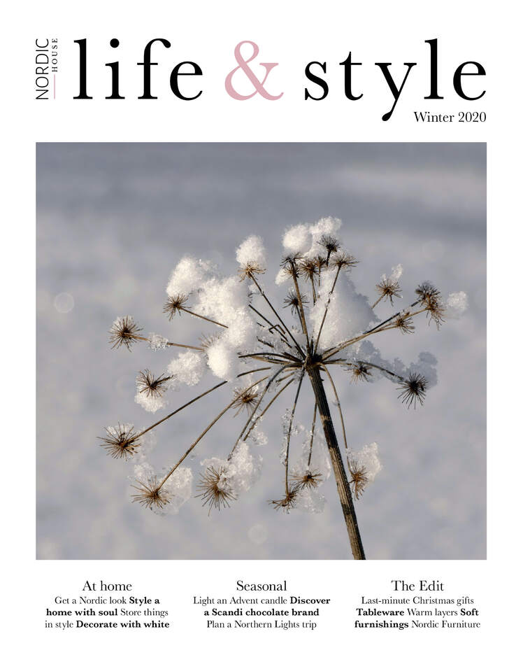 Nordic House  |  Life & Style Magazine  |  In this issue we get a Nordic look. Style a home with soul. Store things in style. Decorate with white. Light an Advent candle. Discover a Scandi chocolate brand. Plan a Northern Lights trip. Last-minute Christmas gifts.