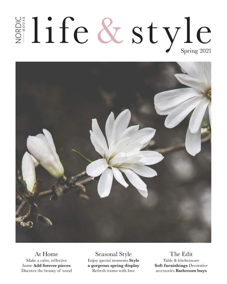 Nordic House  |  Life & Style Magazine  |  In this issue we make a calm, reflective home. Add forever pieces. Discover the beauty of wood. Enjoy special moments. Style a gorgeous spring display. Refresh rooms with love. Tableware, Kitchenware & Soft furnishings.